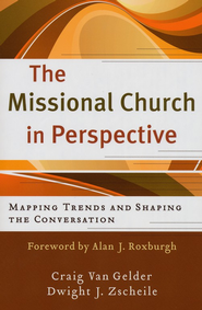 Missional Church in Perspective, The: Mapping Trends and Shaping the Conversation - eBook  -     By: Craig Van Gelder, Dwight J. Zscheile