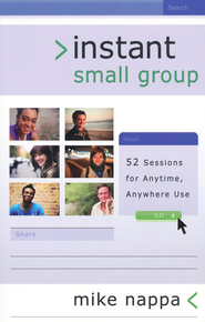 Instant Small Group: 52 Sessions for Anytime, Anywhere Use - eBook  -     By: Mike Nappa