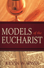 Models of the Eucharist   -     By: Kevin W. Irwin