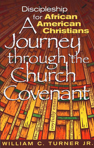 Discipleship for African American Christians: A Journey Through the Church Covenant  -     By: William Turner Jr.