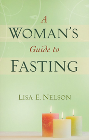 Woman's Guide to Fasting, A - eBook  -     By: Lisa E. Nelson