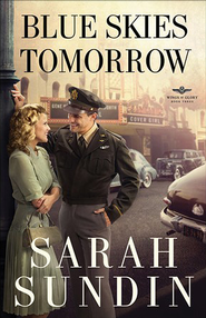 Blue Skies Tomorrow, Wings of Glory Series #3 - eBook   -     By: Sarah Sundin