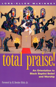 Total Praise: An Orientation to Black Baptist Belief and Worship  -              By: Lora-Ellen McKinney