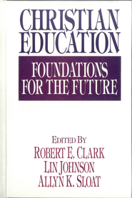Christian Education: Foundations for the Future - eBook  -     By: Robert Clark, Lin Johnson, Allyn Sloat