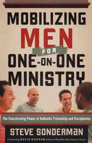 Mobilizing Men for One-on-One Ministry: The Transforming Power of Authentic Friendship and Discipleship - eBook  -     By: Steve Sonderman