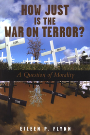 How Just Is the War on Terror?: A Question of Morality   -     By: Eileen P. Flynn