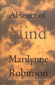 Absence of Mind  -     By: Marilynne Robinson