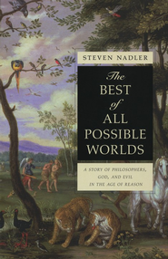 The Best of All Possible Worlds: A Story of Philosophy, God, and Evil in the Age of Reason  -              By: Steven Nadler