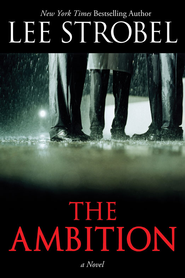 The Ambition: A Novel - eBook  -     By: Lee Strobel