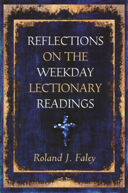 Reflections on the Weekday Lectionary Readings  -     By: Roland J. Foley