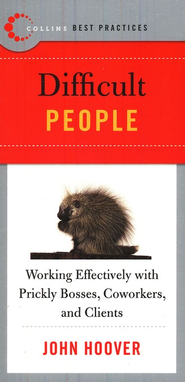 Difficult People: Working Effectively with Prickly Bosses, Coworkers, and Clients  -     By: John Hoover