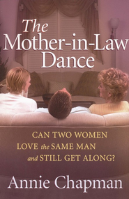 The Mother-in-Law Dance: Can Two Women Love the Same Man and Still Get Along?  -     By: Annie Chapman