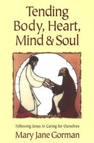 Tending Body, Heart, Mind, and Soul - eBook  -     By: Mary Jane Gorman