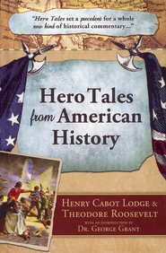 Hero Tales from American History  -              By: Theodore Roosevelt, Henry Cabot Lodge