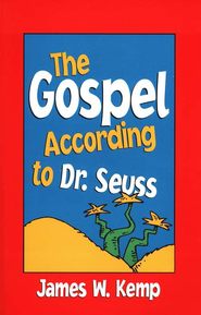 The Gospel According to Dr. Seuss          -              By: James W. Kemp