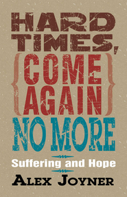 Hard Times Come Again No More: Suffering and Hope - eBook  -     By: Alex Joyner