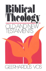 Biblical Theology: Old and New Testaments   -     By: Geerhardus Vos