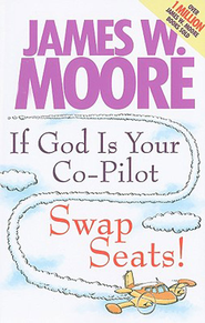 If God Is Your Co-Pilot, Swap Seats! - eBook  -     By: James W. Moore