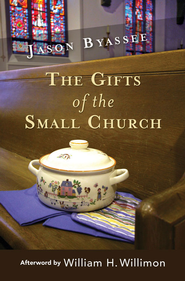 The Gifts of the Small Church - eBook  -     By: Jason Byassee