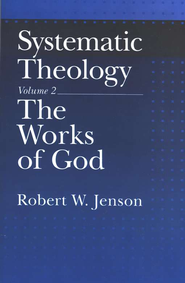 Systematic Theology: Volume 2: The Works of God    -     By: Robert W. Jenson