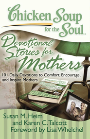 Chicken Soup for the Soul: Devotional Stories for Mothers: 101 Daily Devotions to Comfort, Encourage, and Inspire Mothers - eBook  -     By: Susan M. Heim, Karen C. Talcott