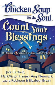 Chicken Soup for the Soul: Count Your Blessings: 101 Stories of Gratitude, Fortitude, and Silver Linings - eBook  -     By: Jack Canfield, Mark Victor Hansen, Amy Newmark