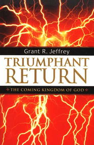 Triumphant Return: The Coming Kingdom of God   -     By: Grant R. Jeffrey