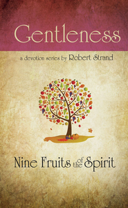 Gentleness: Nine Fruits of the Spirit Series   -     By: Robert Strand