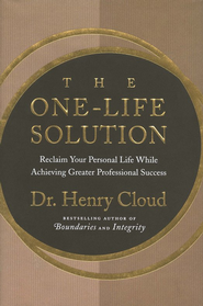 The One-Life Solution: Reclaim Your Personal Life While Achieving Greater Professional Success  -     By: Dr. Henry Cloud