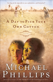Day to Pick Your Own Cotton, A - eBook  -     By: Michael Phillips