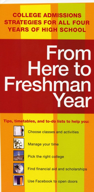 From Here to Freshman Year: College Admissions Strategies for All Four Years of High School  -     By: Kaplan