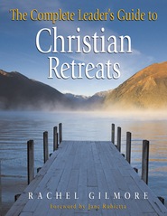 The Complete Leader's Guide to Christian Retreats - eBook  -     By: Rachel Gilmore