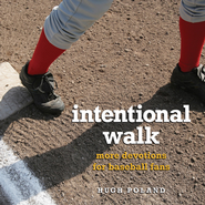 Intentional Walk: More Devotions for Baseball Fans - eBook  -     By: Hugh Poland