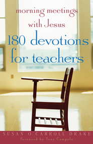 Morning Meetings with Jesus: 180 Devotions for Teachers - eBook  -     By: Susan O'Carroll Drake