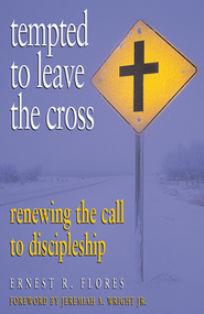 Tempted to Leave the Cross: Renewing the Call to Discipleship - eBook  -     By: Ernest R. Flores