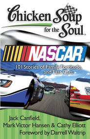 Chicken Soup for the Soul: NASCAR: 101 Stories of Family, Fortitude, and Fast Cars - eBook  -     By: Jack Canfield, Mark Victor Hansen, Cathy Elliott
