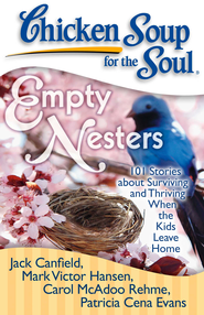 Chicken Soup for the Soul: Empty Nesters: 101 Stories about Surviving and Thriving When the Kids Leave Home - eBook  -     By: Jack Canfield, Mark Victor Hansen, Carol McAdoo