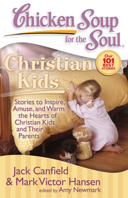 Chicken Soup for the Soul: Christian Kids: Stories to Inspire, Amuse, and Warm the Hearts of Christian Kids and Their Parents - eBook  -     By: Jack Canfield, Mark Victor Hansen, Amy Newmark