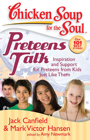 Chicken Soup for the Soul: Preteens Talk: Inspiration and Support for Preteens from Kids Just Like Them - eBook  -     By: Jack Canfield, Mark Victor Hansen, Amy Newmark