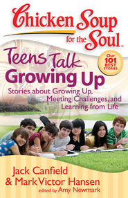 Chicken Soup for the Soul: Teens Talk Growing Up: Stories about Growing Up, Meeting Challenges, and Learning from Life - eBook  -     By: Jack Canfield, Mark Victor Hansen, Amy Newmark