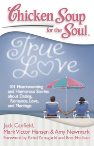 Chicken Soup for the Soul: True Love: 101 Heartwarming and Humorous Stories about Dating, Romance, Love, and Marriage - eBook  -     By: Jack Canfield, Mark Victor Hansen, Amy Newmark