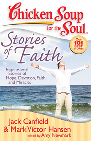 Chicken Soup for the Soul: Stories of Faith: Inspirational Stories of Hope, Devotion, Faith, and Miracles - eBook  -     By: Jack Canfield, Mark Victor Hansen, Amy Newmark