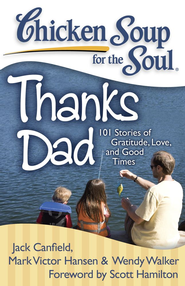 Chicken Soup for the Soul: Thanks Dad: 101 Stories of Gratitude, Love, and Good Times - eBook  -     By: Jack Canfield, Mark Victor Hansen, Wendy Walker