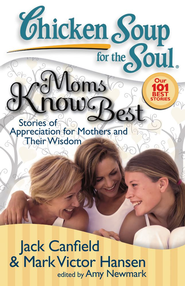 Chicken Soup for the Soul: Moms Know Best: Stories of Appreciation for Mothers and Their Wisdom - eBook  -     By: Jack Canfield, Mark Victor Hansen, Amy Newmark