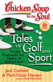 Chicken Soup for the Soul: Tales of Golf and Sport: The Joy, Frustration, and Humor of Golf and Sport - eBook  -     By: Jack Canfield, Mark Victor Hansen, Amy Newmark