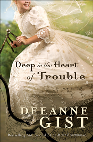 Deep in the Heart of Trouble - eBook  -     By: Deeanne Gist