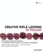 Creative Bible Lessons in Psalms: Raw Faith and Rich Praise--12 Lessons from Israel's National Songbook - eBook  -     By: Tim Baker