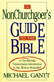 Nonchurchgoer's Guide to the Bible - A  -     By: Michael Gantt