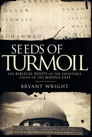 Seeds of Turmoil: The Biblical Roots of the Inevitable Crisis in the Middle East - eBook  -     By: Bryant Wright