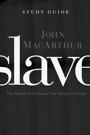 Slave the Study Guide: The Hidden Truth About Your Identity in Christ - eBook  -     By: John MacArthur